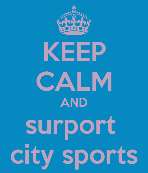 KEEP CALM AND surport  city sports