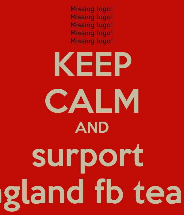 KEEP CALM AND surport  england fb team