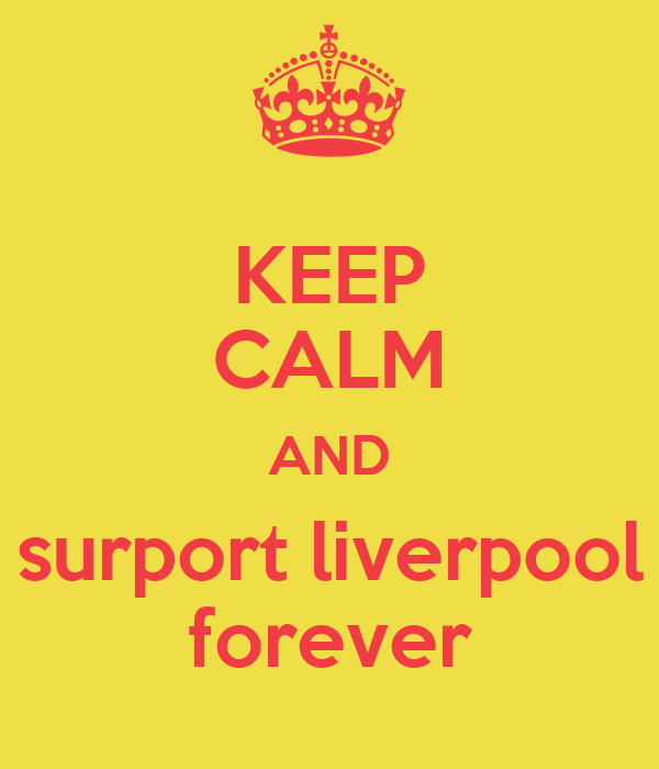 KEEP CALM AND surport liverpool forever