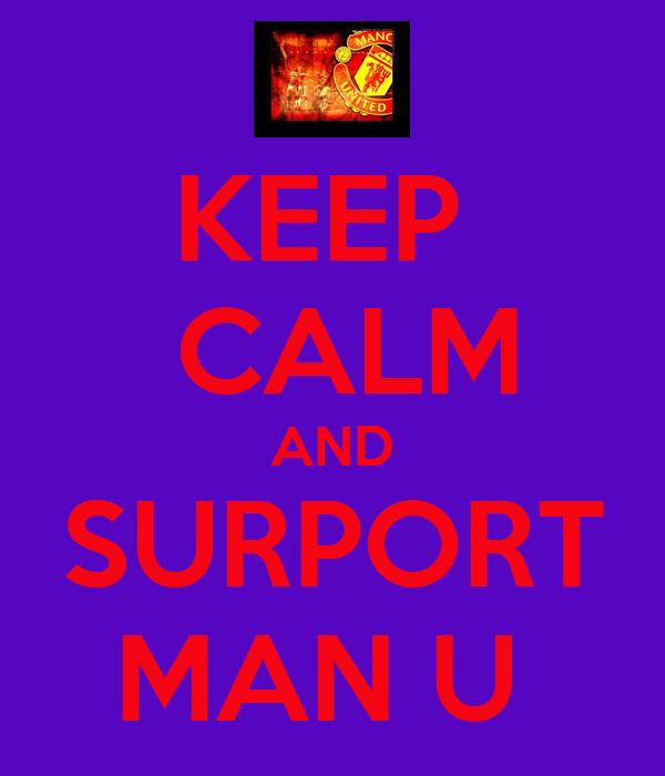 KEEP   CALM AND SURPORT MAN U