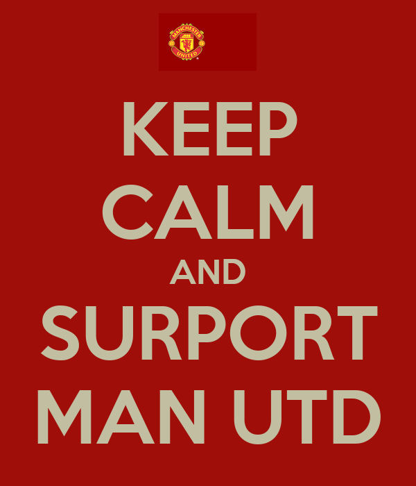 KEEP CALM AND SURPORT MAN UTD
