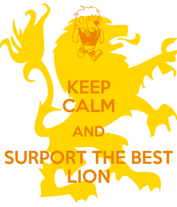 KEEP CALM AND SURPORT THE BEST LION