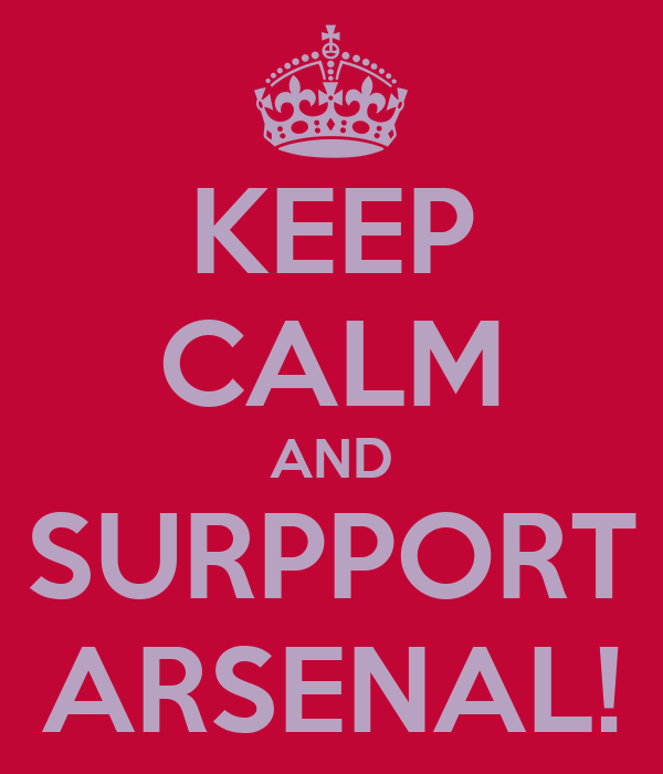KEEP CALM AND SURPPORT ARSENAL!