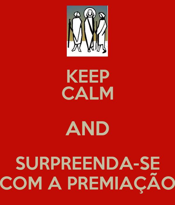 KEEP CALM AND SURPREENDA-SE COM A PREMIAÇÃO