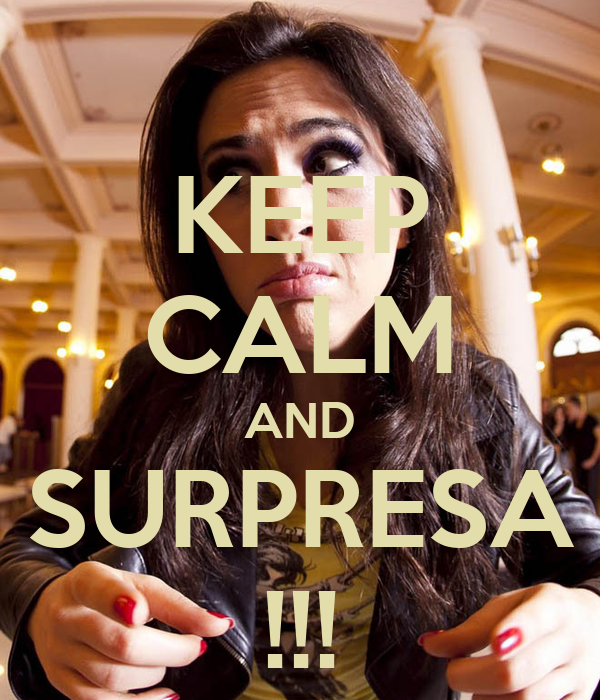 KEEP CALM AND SURPRESA !!!