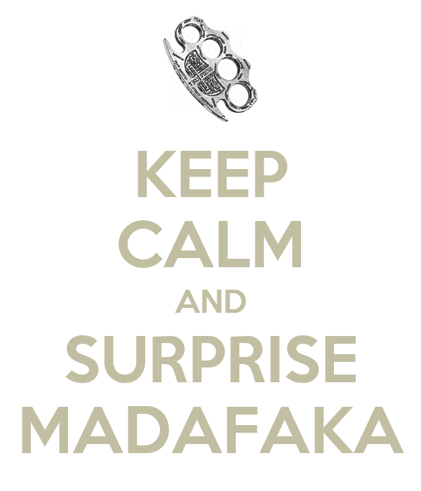 KEEP CALM AND SURPRISE MADAFAKA