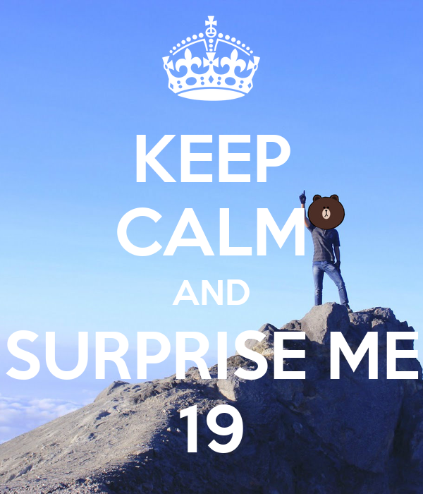 KEEP CALM AND SURPRISE ME 19