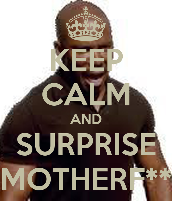 KEEP CALM AND SURPRISE MOTHERF**