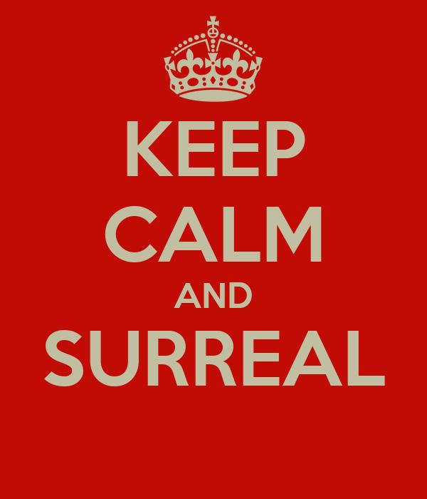 KEEP CALM AND SURREAL