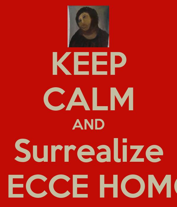 KEEP CALM AND Surrealize o ECCE HOMO