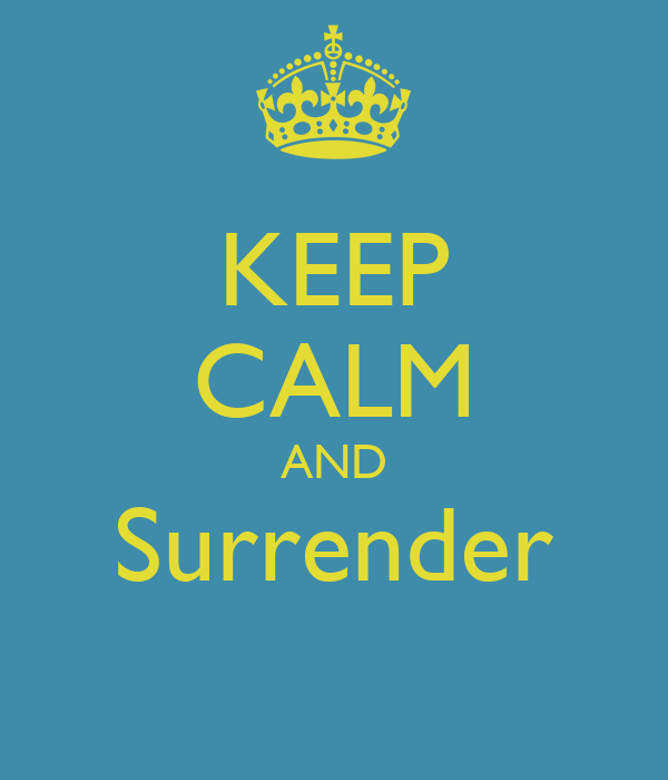KEEP CALM AND Surrender