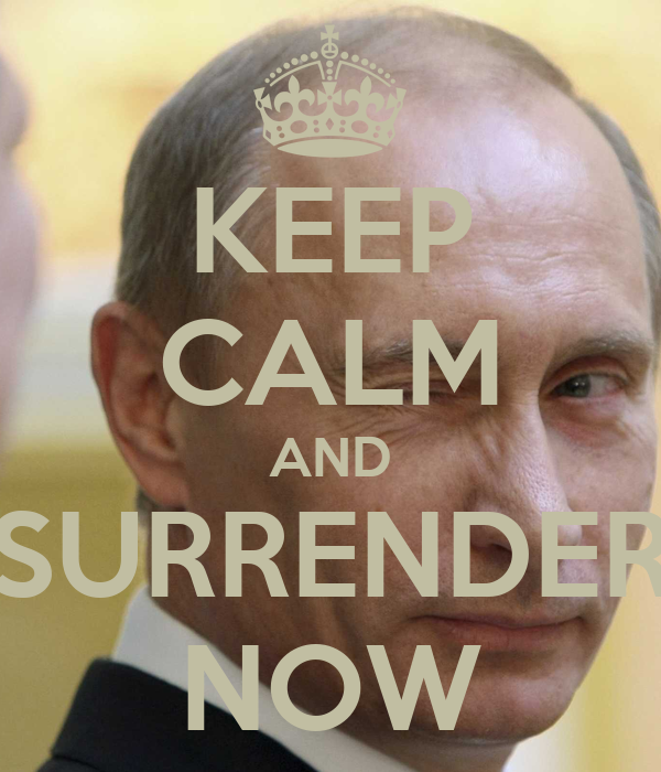 KEEP CALM AND SURRENDER NOW