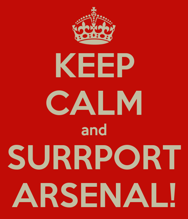 KEEP CALM and SURRPORT ARSENAL!
