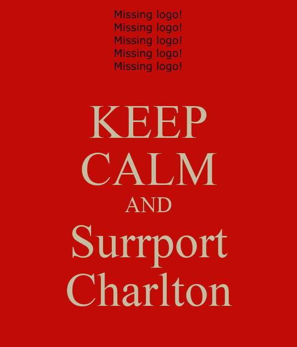 KEEP CALM AND Surrport Charlton