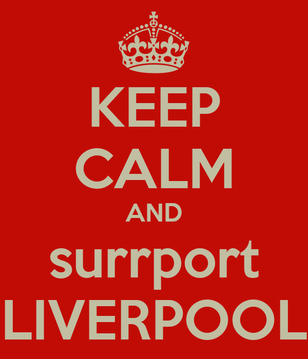 KEEP CALM AND surrport LIVERPOOL