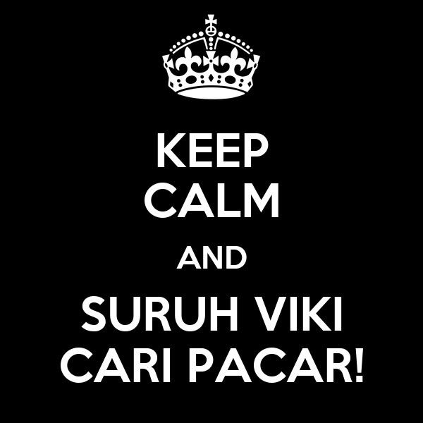 KEEP CALM AND SURUH VIKI CARI PACAR!