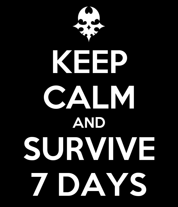 KEEP CALM AND SURVIVE 7 DAYS