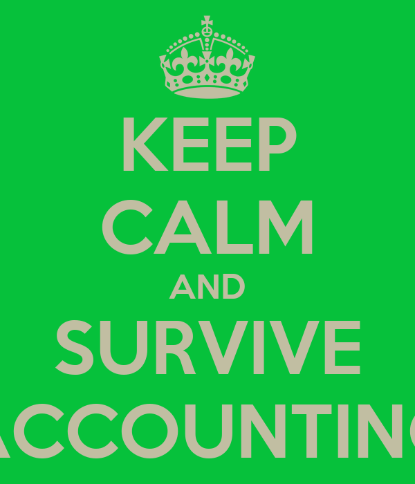 KEEP CALM AND SURVIVE ACCOUNTING