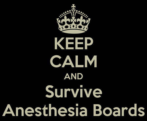 KEEP CALM AND Survive Anesthesia Boards