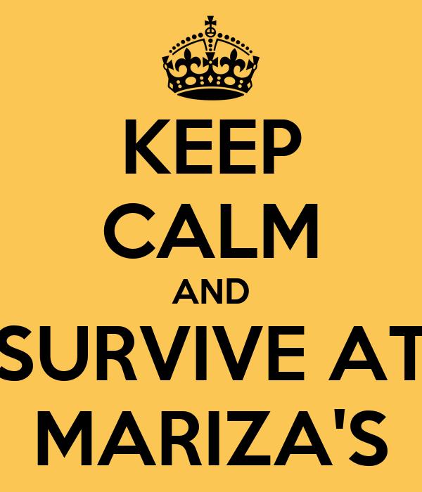 KEEP CALM AND SURVIVE AT MARIZA'S