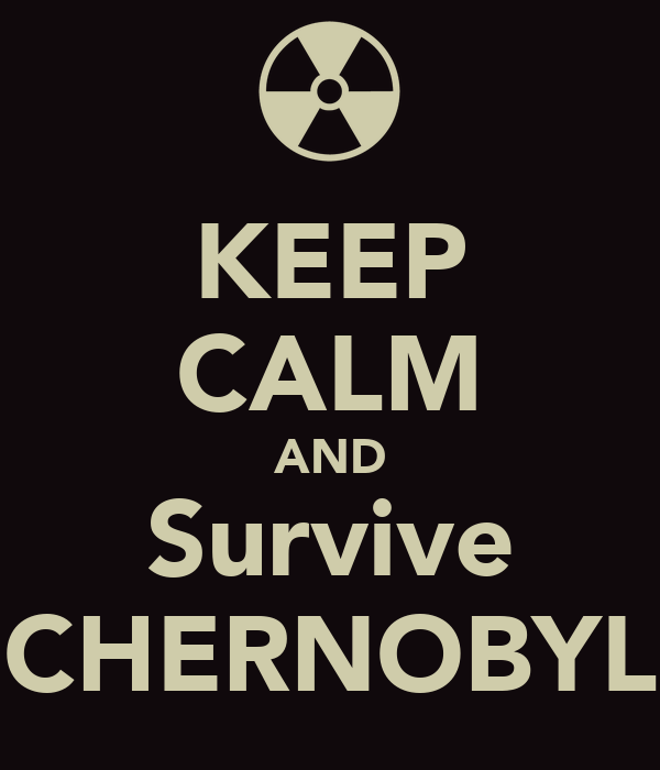 KEEP CALM AND Survive CHERNOBYL