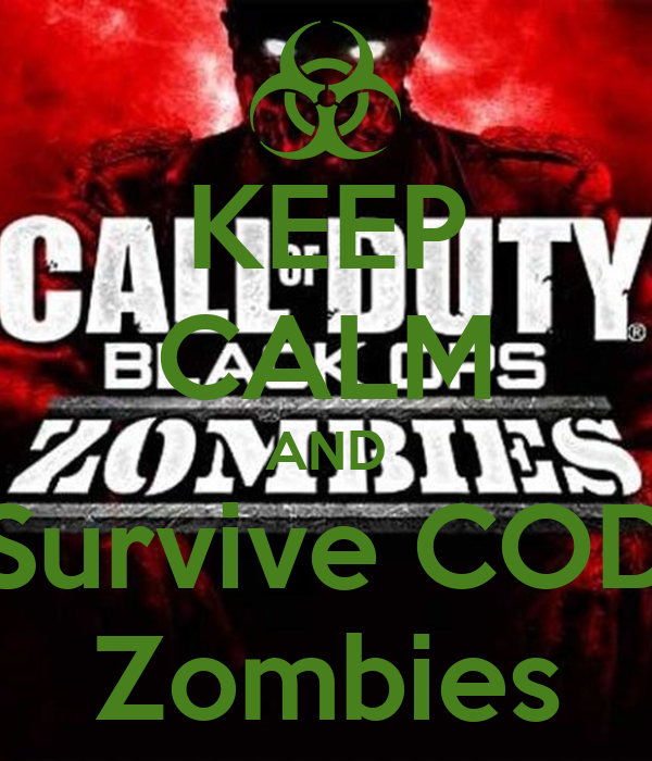 KEEP CALM AND Survive COD Zombies