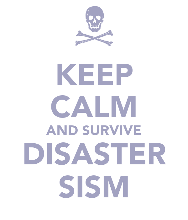 KEEP CALM AND SURVIVE DISASTER SISM