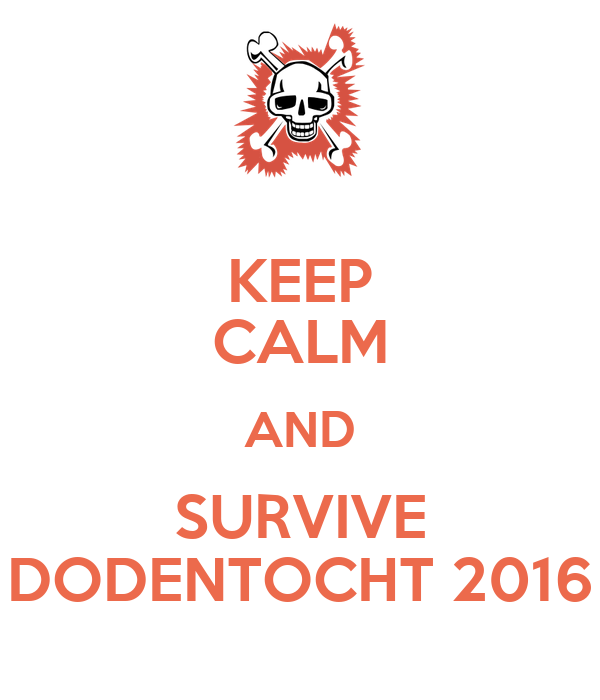 12000 marcheurs! 100 km Dodentocht: 12-13 août 2016 Keep-calm-and-survive-dodentocht-2016