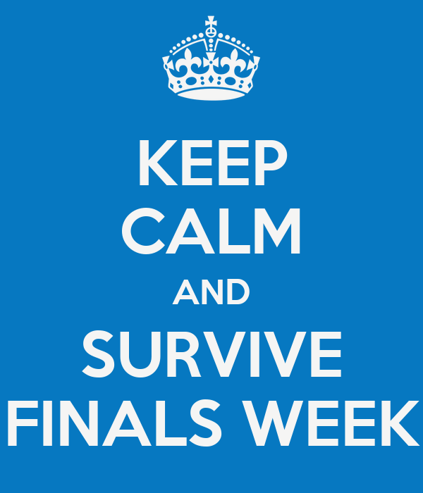 KEEP CALM AND SURVIVE FINALS WEEK