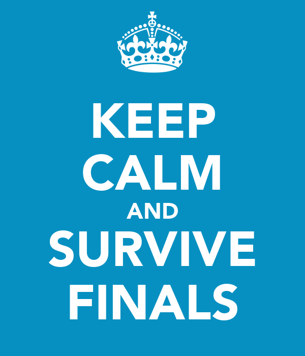 KEEP CALM AND SURVIVE FINALS