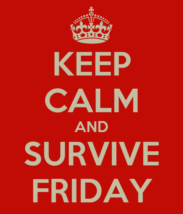 KEEP CALM AND SURVIVE FRIDAY