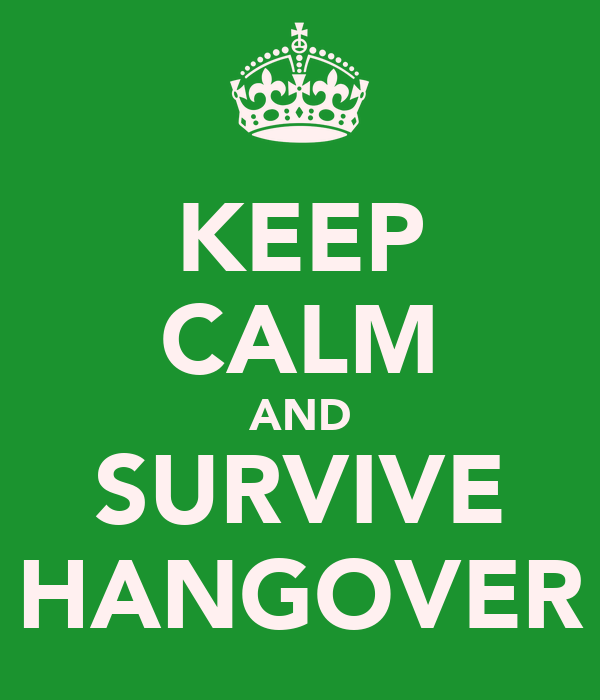 KEEP CALM AND SURVIVE HANGOVER