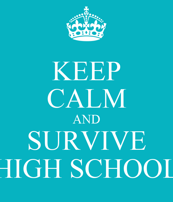KEEP CALM AND SURVIVE HIGH SCHOOL