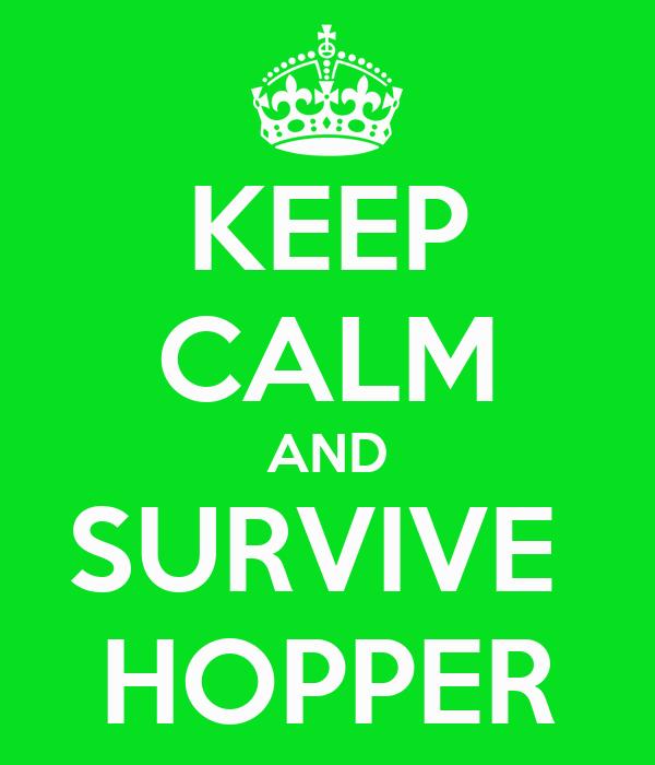 KEEP CALM AND SURVIVE  HOPPER