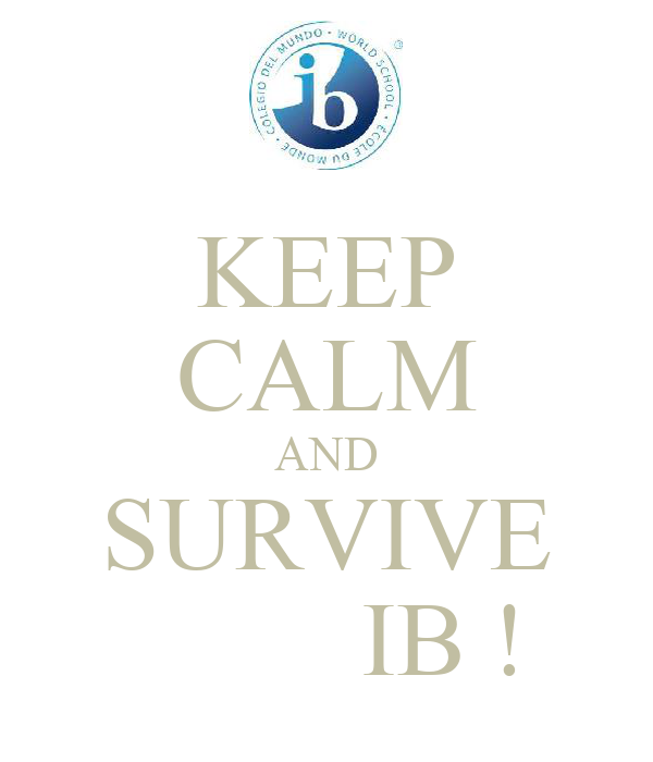 KEEP CALM AND SURVIVE          IB !