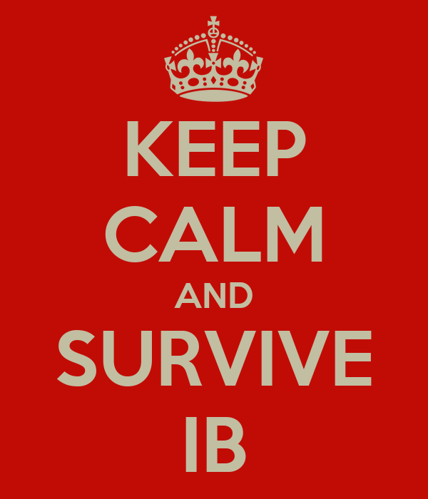 KEEP CALM AND SURVIVE IB