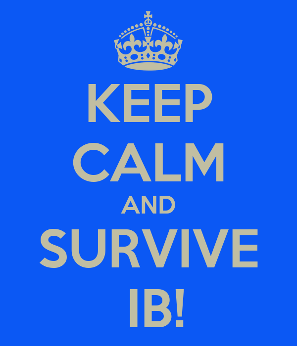 KEEP CALM AND SURVIVE  IB!