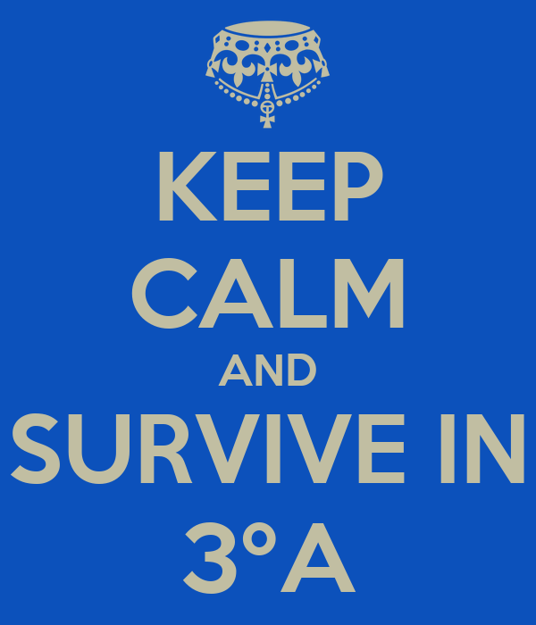 KEEP CALM AND SURVIVE IN 3ºA