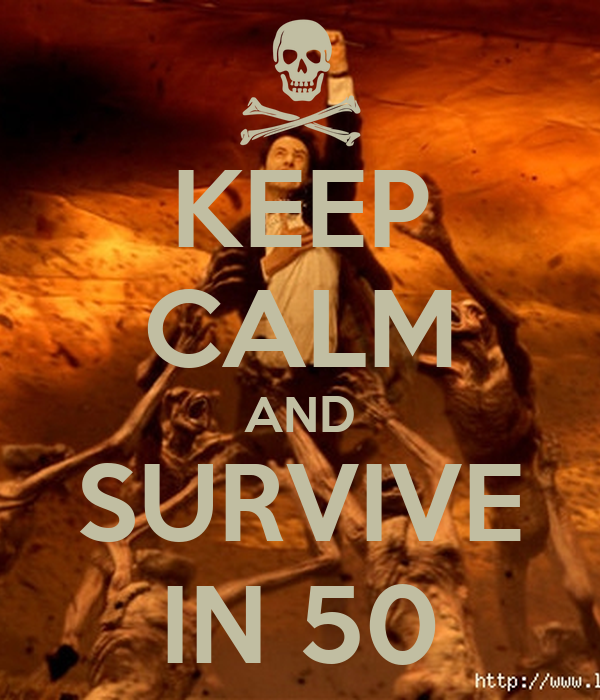 KEEP CALM AND SURVIVE IN 50