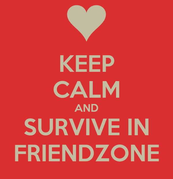 KEEP CALM AND SURVIVE IN FRIENDZONE