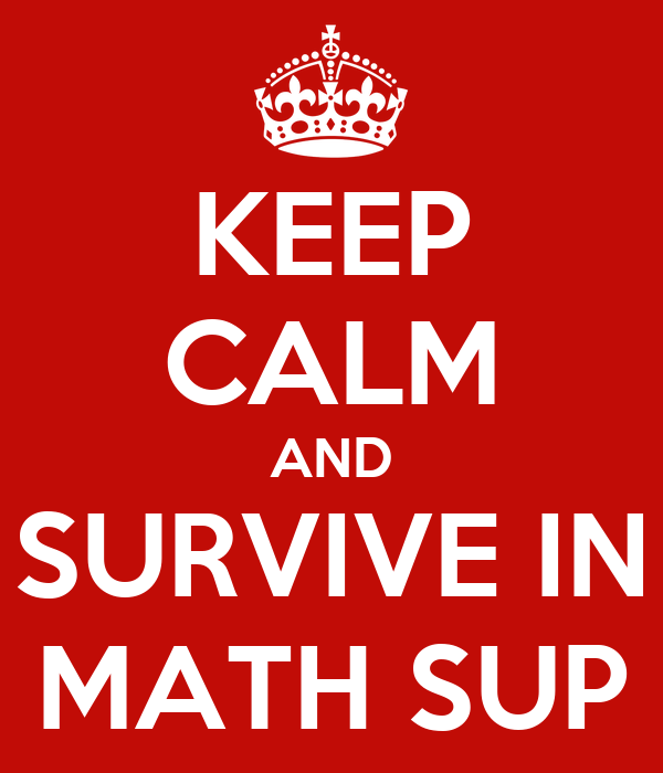 KEEP CALM AND SURVIVE IN MATH SUP