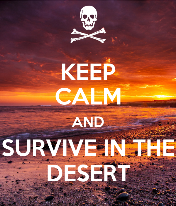 KEEP CALM AND SURVIVE IN THE DESERT