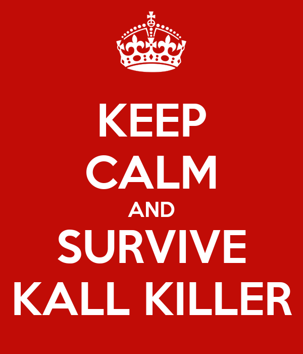 KEEP CALM AND SURVIVE KALL KILLER