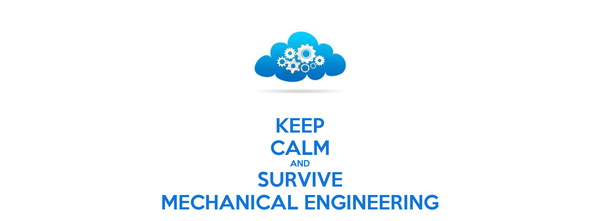 KEEP CALM AND SURVIVE MECHANICAL ENGINEERING