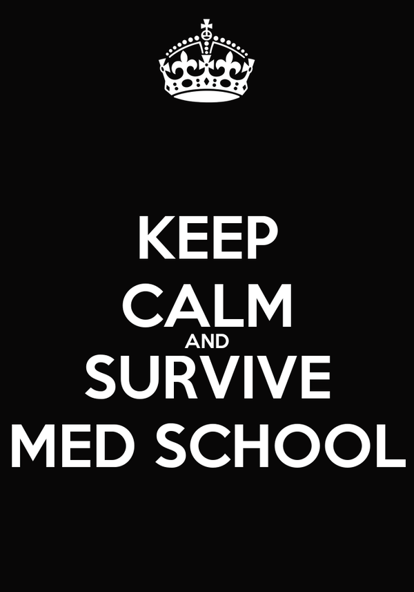 KEEP CALM AND SURVIVE MED SCHOOL