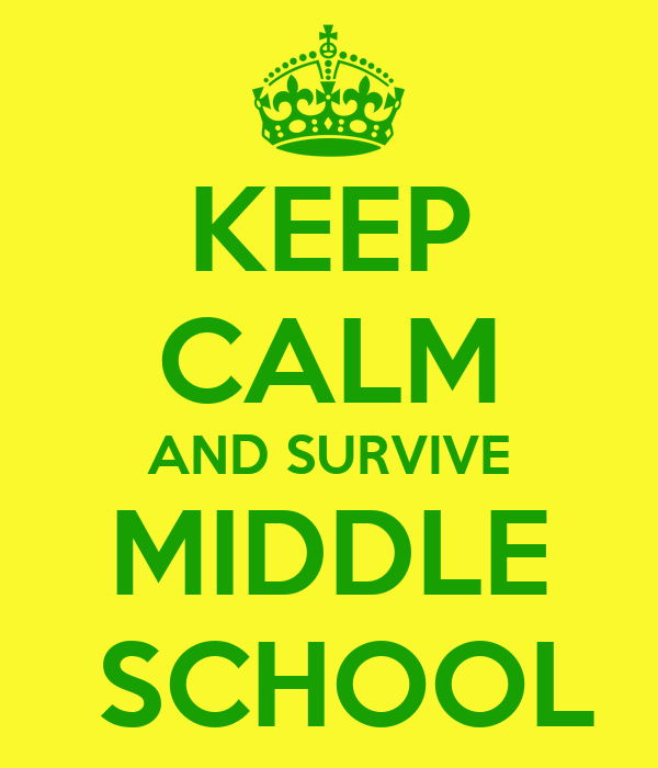 KEEP CALM AND SURVIVE MIDDLE  SCHOOL