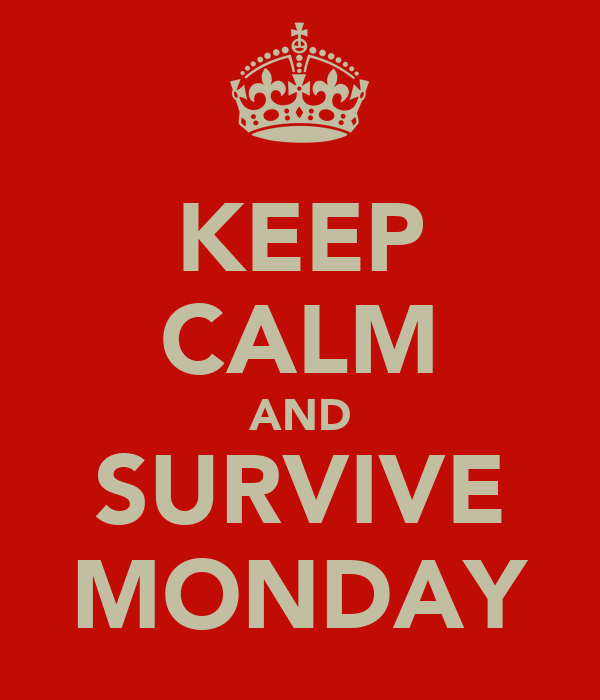 KEEP CALM AND SURVIVE MONDAY