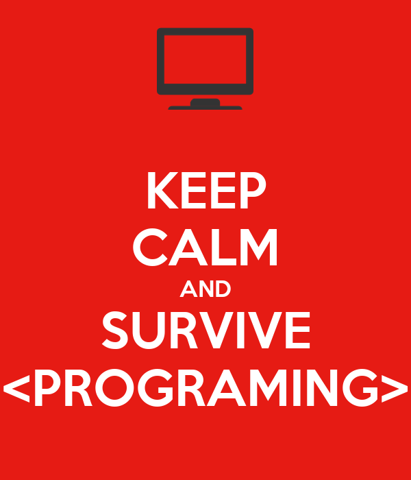 KEEP CALM AND SURVIVE <PROGRAMING>