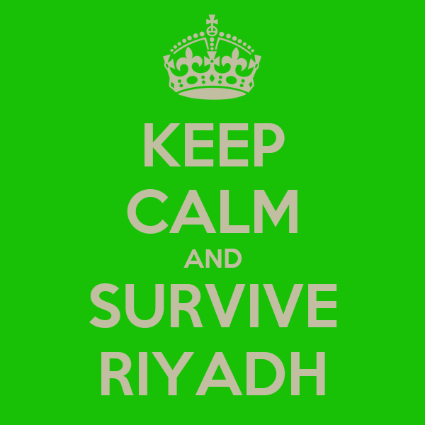 KEEP CALM AND SURVIVE RIYADH