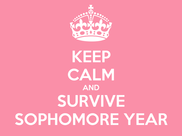 KEEP CALM AND SURVIVE SOPHOMORE YEAR